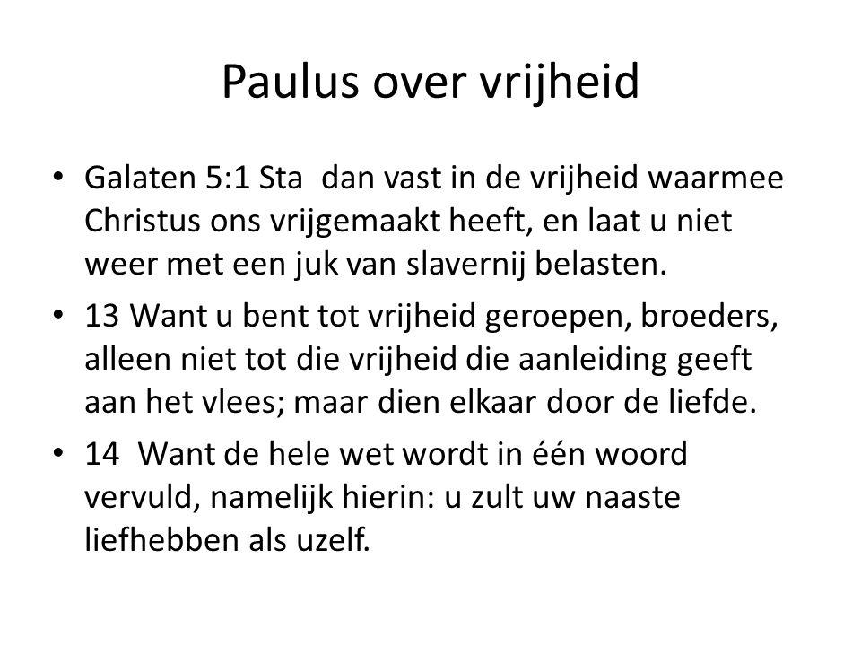 Paulus over vrijheid Galaten 5:1 Sta dan vast in de vrijheid waarmee Christus ons vrijgemaakt heeft, en laat u niet weer met een juk van slavernij bel