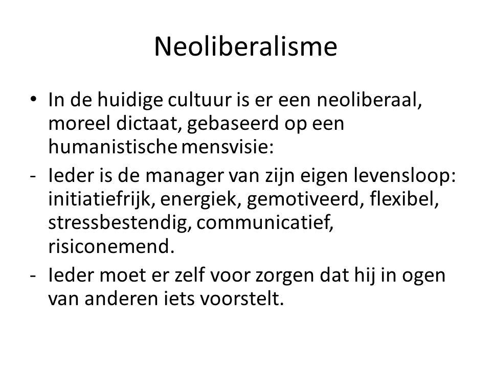 Neoliberalisme In de huidige cultuur is er een neoliberaal, moreel dictaat, gebaseerd op een humanistische mensvisie: -Ieder is de manager van zijn ei