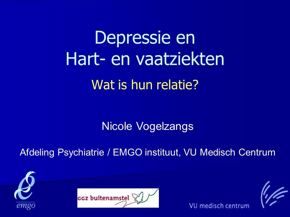 Depressie en Hart- en vaatziekten Wat is hun relatie? Nicole Vogelzangs Afdeling Psychiatrie / EMGO instituut, VU Medisch Centrum