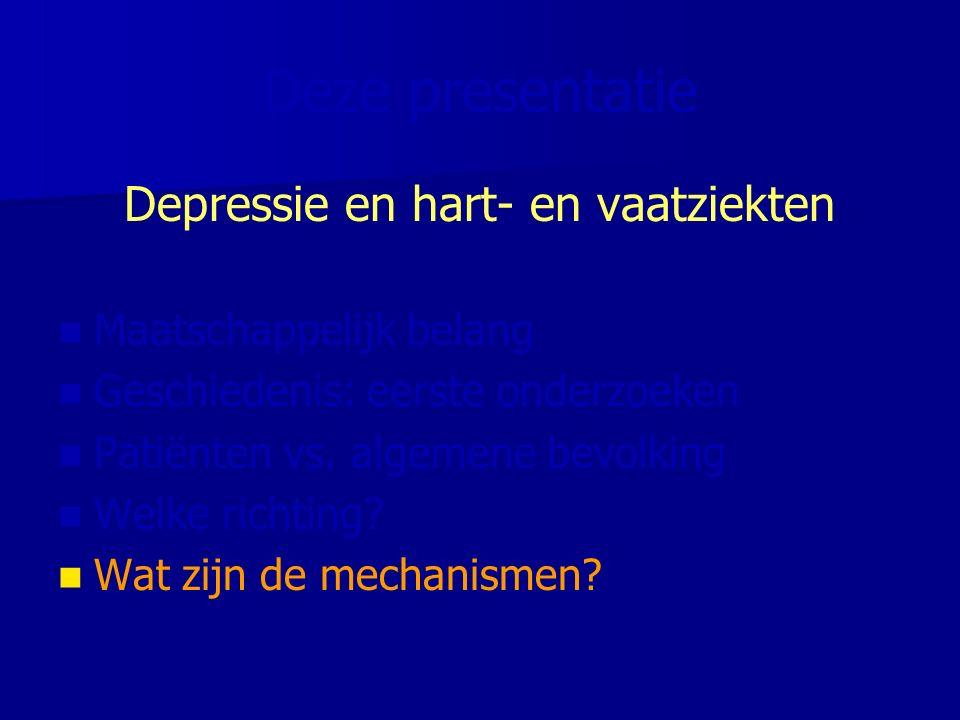 Deze presentatie Depressie en hart- en vaatziekten Maatschappelijk belang Geschiedenis: eerste onderzoeken Patiënten vs. algemene bevolking Welke rich