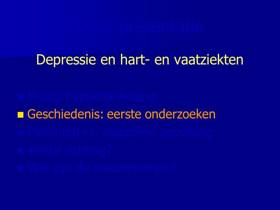 Hoe het begon… Eind '80 – begin '90: eerste geluiden dat prevalentie van depressie hoog is onder patiënten met hart- en vaatziekten 1993: Frasure-Smith: eerste studie die aantoont dat MI patiënten met een depressie een groter risico hebben te overlijden