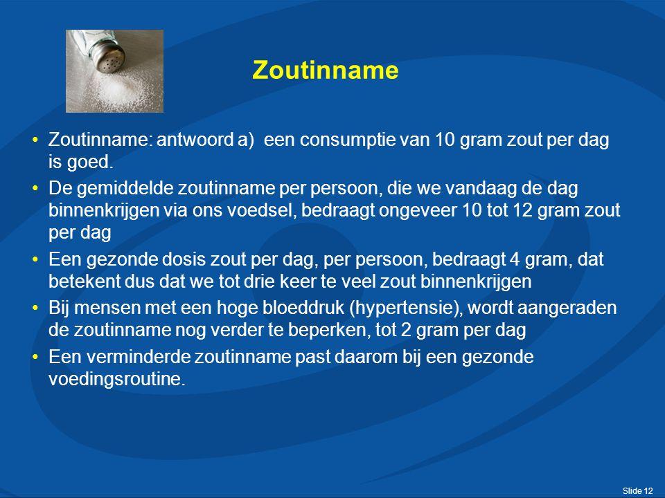Slide 12 Zoutinname Zoutinname: antwoord a) een consumptie van 10 gram zout per dag is goed.