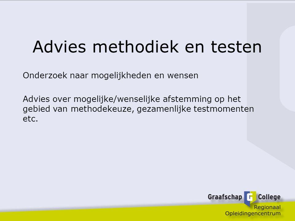 Advies methodiek en testen Onderzoek naar mogelijkheden en wensen Advies over mogelijke/wenselijke afstemming op het gebied van methodekeuze, gezamenlijke testmomenten etc.