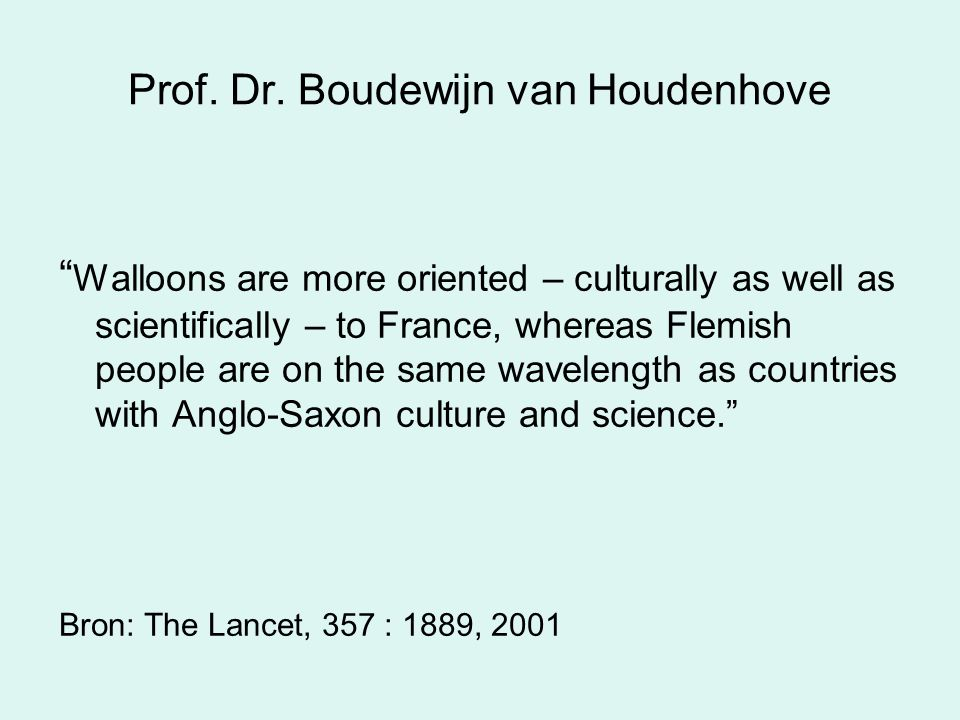 "Prof. Dr. Boudewijn van Houdenhove "" Walloons are more oriented – culturally as well as scientifically – to France, whereas Flemish people are on the"