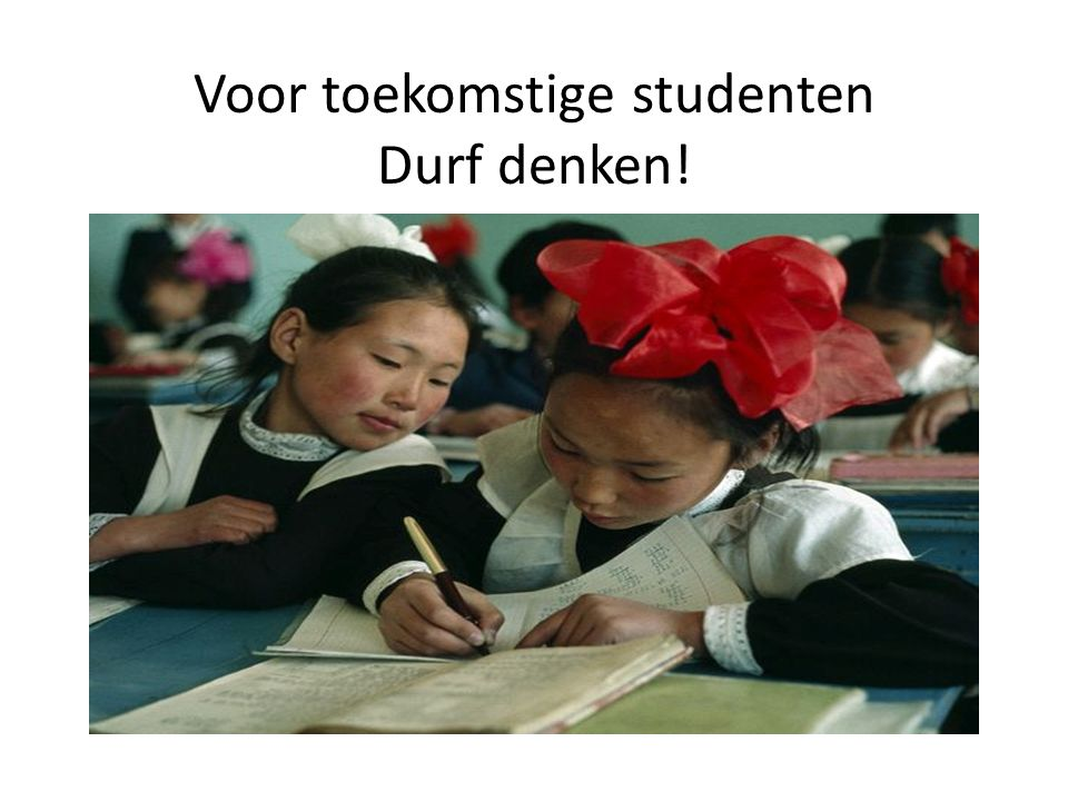 Voor toekomstige studenten Durf denken!