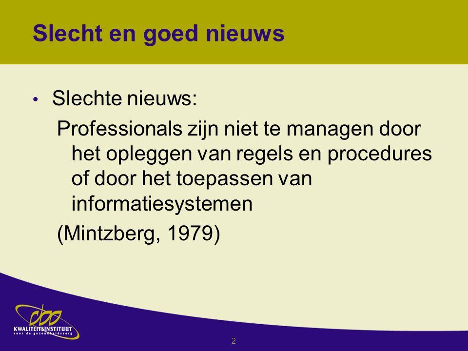 2 Slechte nieuws: Professionals zijn niet te managen door het opleggen van regels en procedures of door het toepassen van informatiesystemen (Mintzberg, 1979) Slecht en goed nieuws