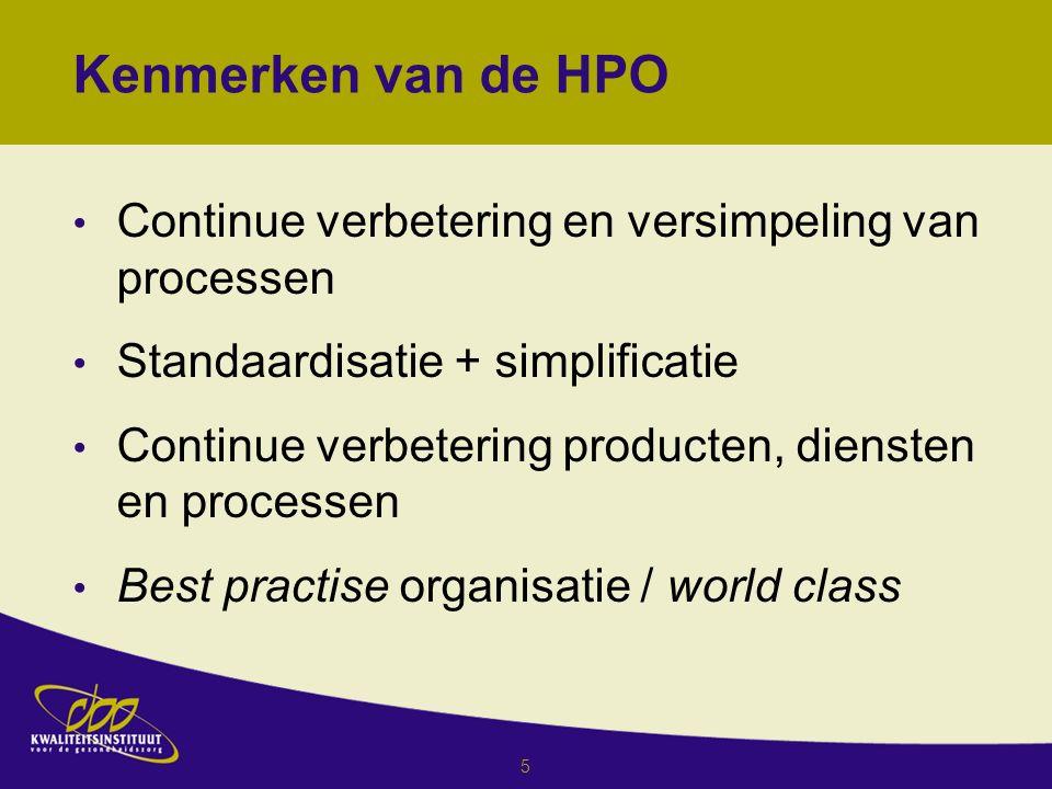 5 Kenmerken van de HPO Continue verbetering en versimpeling van processen Standaardisatie + simplificatie Continue verbetering producten, diensten en processen Best practise organisatie / world class