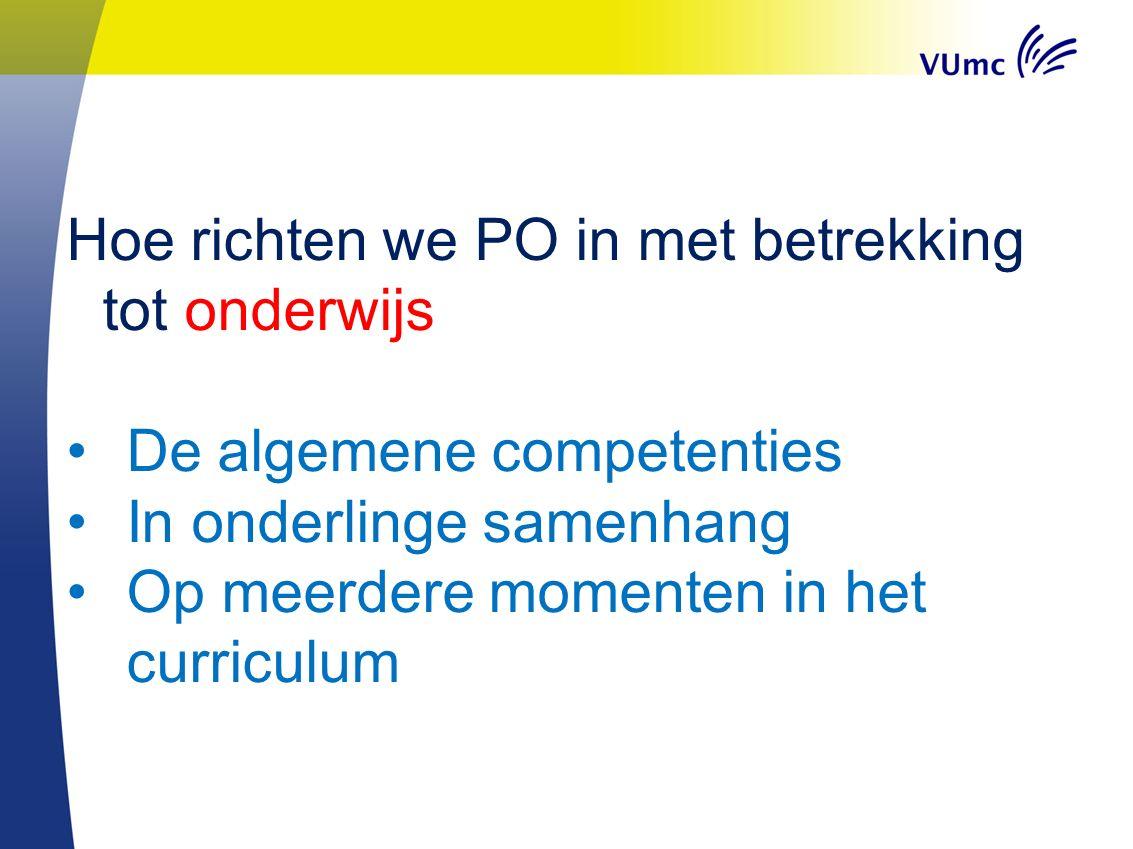 Hoe richten we PO in met betrekking tot onderwijs De algemene competenties In onderlinge samenhang Op meerdere momenten in het curriculum