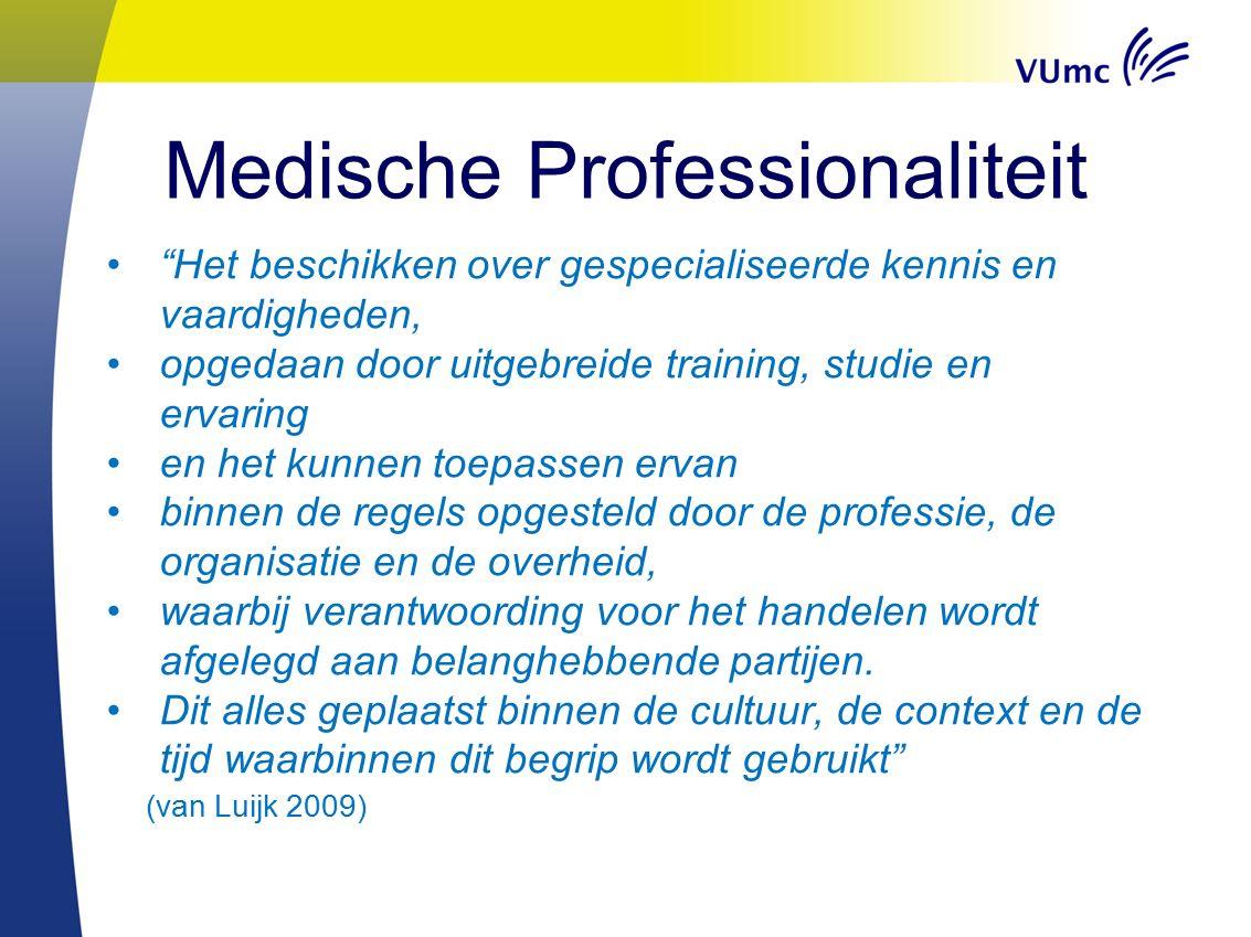 Medische Professionaliteit 'Het geheel van waarden, gedragingen en verhoudingen met de samenleving dat het vertrouwen van mensen in artsen ondersteunt en rechtvaardigt'.