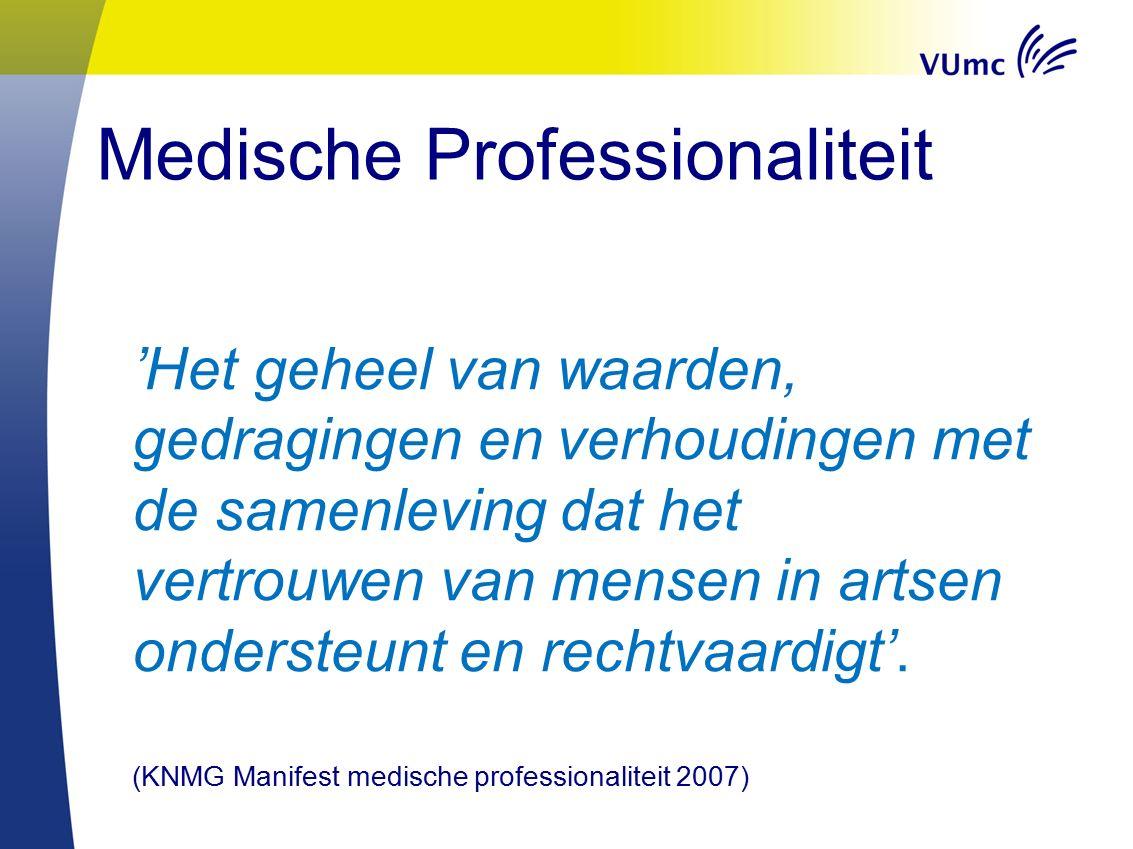 Medische Professionaliteit 'Het geheel van waarden, gedragingen en verhoudingen met de samenleving dat het vertrouwen van mensen in artsen ondersteunt