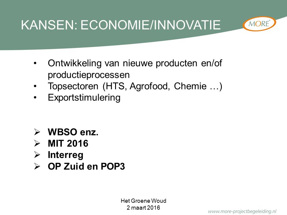 KANSEN: ECONOMIE/INNOVATIE Ontwikkeling van nieuwe producten en/of productieprocessen Topsectoren (HTS, Agrofood, Chemie …) Exportstimulering  WBSO e