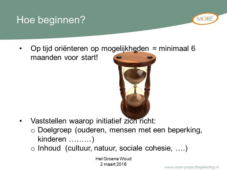 Op tijd oriënteren op mogelijkheden = minimaal 6 maanden voor start! Vaststellen waarop initiatief zich richt: o Doelgroep (ouderen, mensen met een be