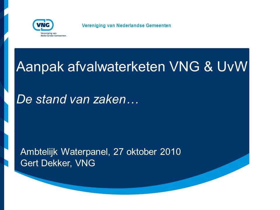 Vereniging van Nederlandse Gemeenten Aanpak afvalwaterketen VNG & UvW De stand van zaken… Ambtelijk Waterpanel, 27 oktober 2010 Gert Dekker, VNG