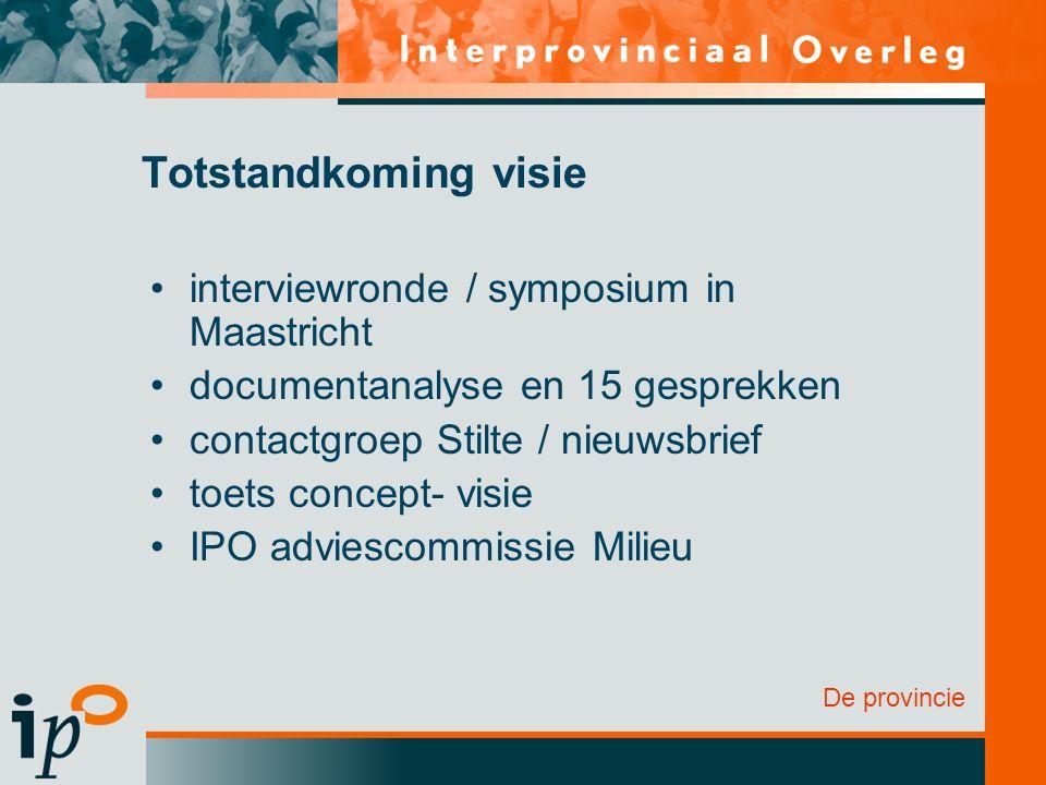 De provincie Totstandkoming visie interviewronde / symposium in Maastricht documentanalyse en 15 gesprekken contactgroep Stilte / nieuwsbrief toets concept- visie IPO adviescommissie Milieu