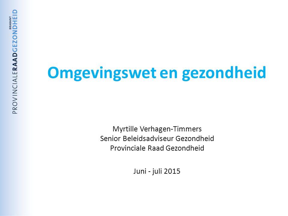 Omgevingswet en gezondheid Myrtille Verhagen-Timmers Senior Beleidsadviseur Gezondheid Provinciale Raad Gezondheid Juni - juli 2015