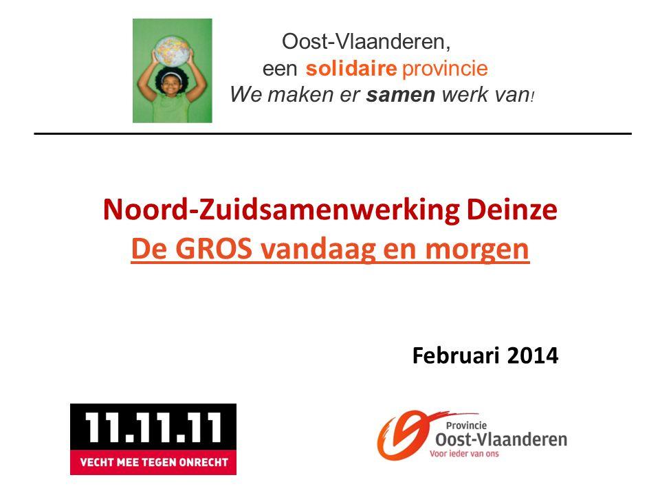 Noord-Zuidsamenwerking Deinze De GROS vandaag en morgen Oost-Vlaanderen, een solidaire provincie We maken er samen werk van ! Februari 2014