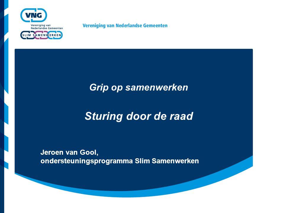 Grip op samenwerken Sturing door de raad Jeroen van Gool, ondersteuningsprogramma Slim Samenwerken
