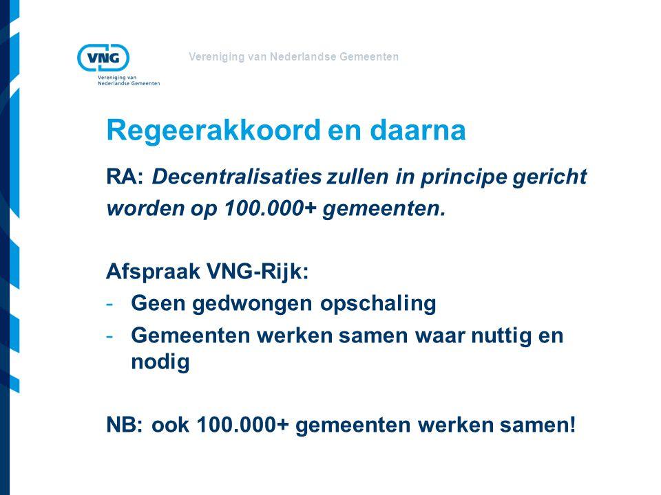 Vereniging van Nederlandse Gemeenten Regeerakkoord en daarna RA: Decentralisaties zullen in principe gericht worden op 100.000+ gemeenten.