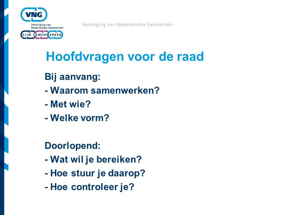 Vereniging van Nederlandse Gemeenten Hoofdvragen voor de raad Bij aanvang: - Waarom samenwerken.