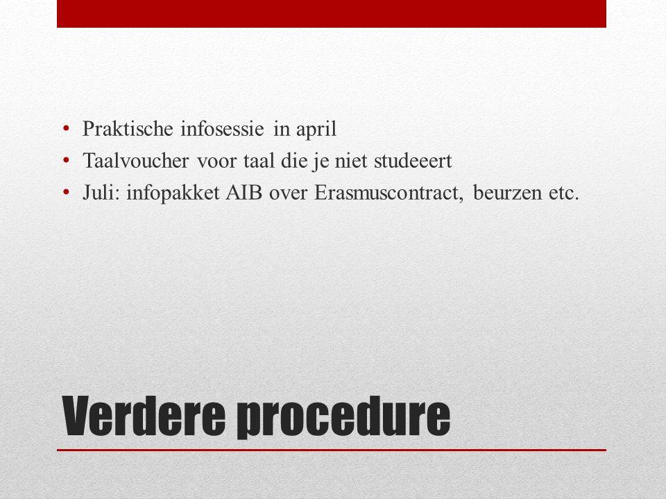 Verdere procedure Praktische infosessie in april Taalvoucher voor taal die je niet studeeert Juli: infopakket AIB over Erasmuscontract, beurzen etc.