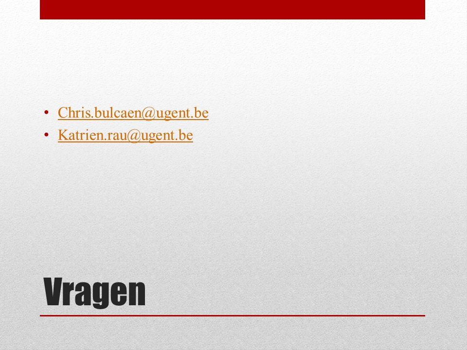 Vragen Chris.bulcaen@ugent.be Katrien.rau@ugent.be