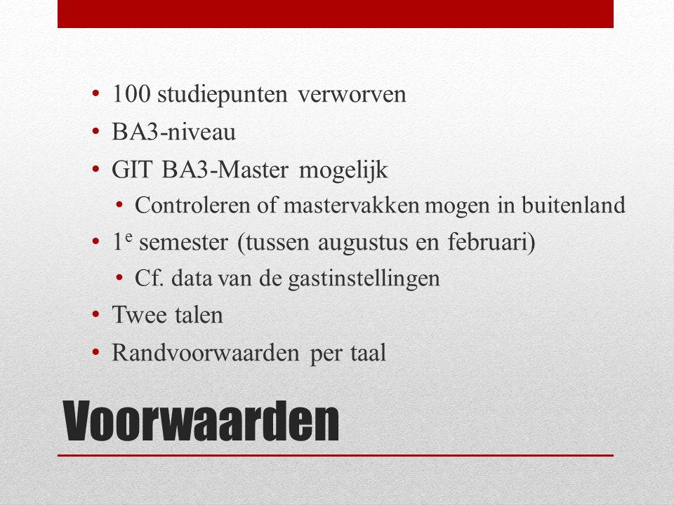 Voorwaarden 100 studiepunten verworven BA3-niveau GIT BA3-Master mogelijk Controleren of mastervakken mogen in buitenland 1 e semester (tussen augustus en februari) Cf.