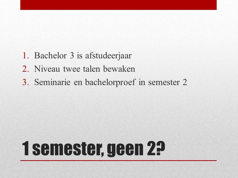 1 semester, geen 2.