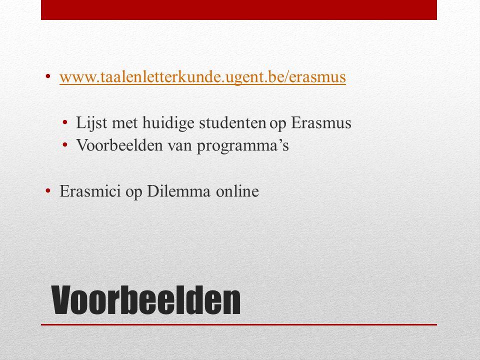 Voorbeelden www.taalenletterkunde.ugent.be/erasmus Lijst met huidige studenten op Erasmus Voorbeelden van programma's Erasmici op Dilemma online