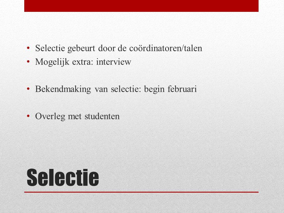 Selectie Selectie gebeurt door de coördinatoren/talen Mogelijk extra: interview Bekendmaking van selectie: begin februari Overleg met studenten