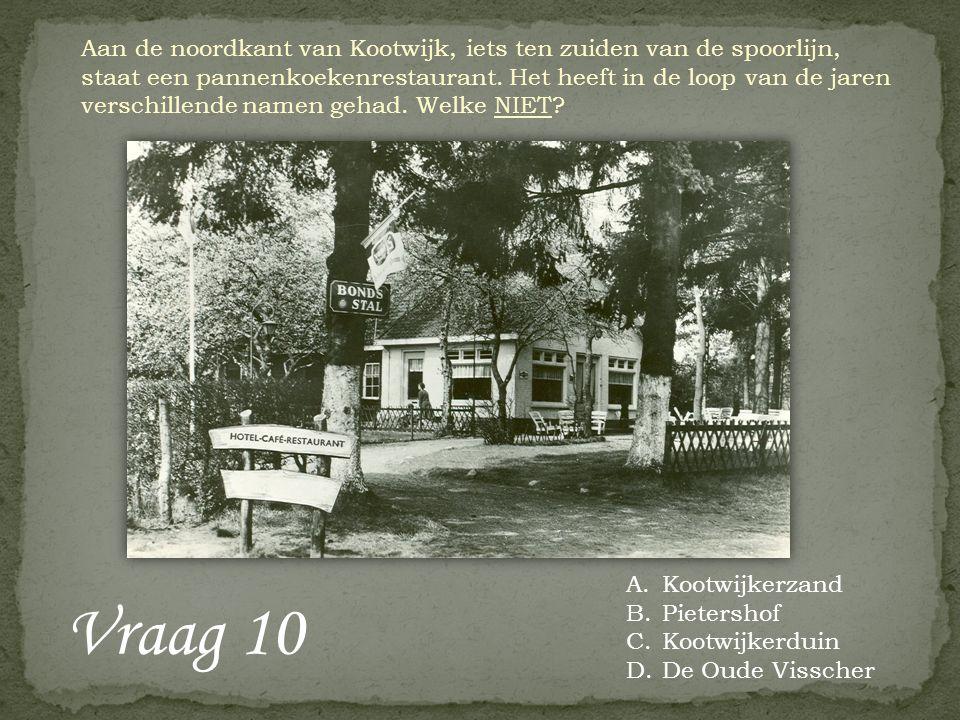 Vraag 10 A.Kootwijkerzand B.Pietershof C.Kootwijkerduin D.De Oude Visscher Aan de noordkant van Kootwijk, iets ten zuiden van de spoorlijn, staat een pannenkoekenrestaurant.