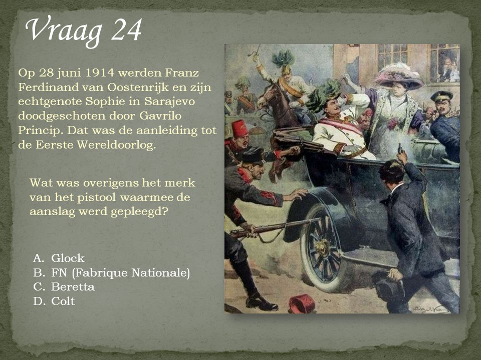 Vraag 24 Op 28 juni 1914 werden Franz Ferdinand van Oostenrijk en zijn echtgenote Sophie in Sarajevo doodgeschoten door Gavrilo Princip. Dat was de aa