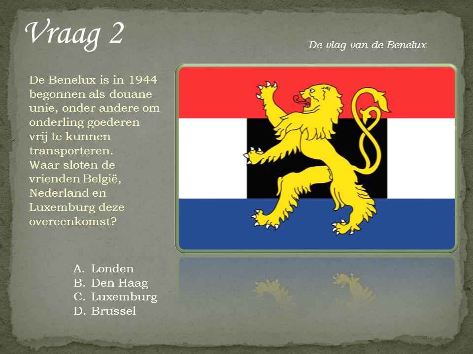 Vraag 2 De Benelux is in 1944 begonnen als douane unie, onder andere om onderling goederen vrij te kunnen transporteren. Waar sloten de vrienden Belgi