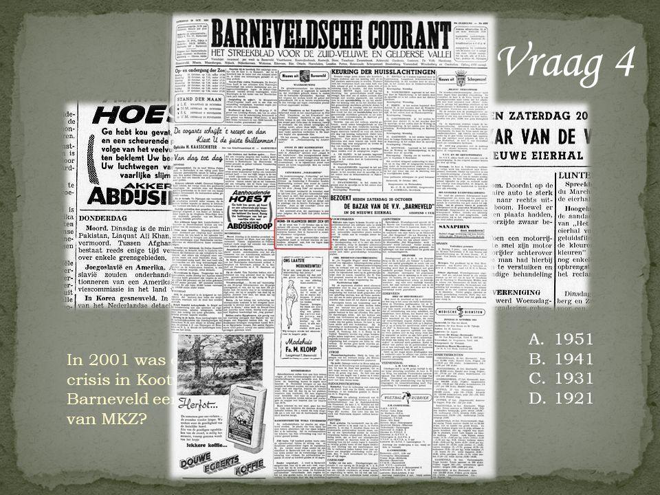 Vraag 4 In 2001 was er grote commotie rond de MKZ crisis in Kootwijkerbroek. Wanneer werd Barneveld eerder getroffen door een uitbraak van MKZ? A.1951