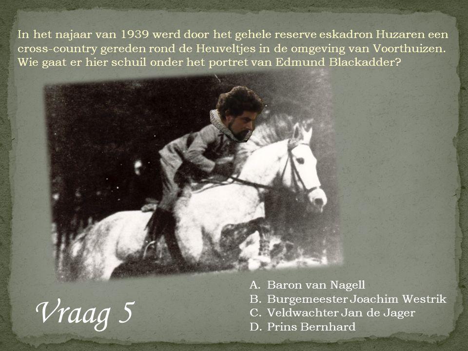 Vraag 5 A.Baron van Nagell B.Burgemeester Joachim Westrik C.Veldwachter Jan de Jager D.Prins Bernhard In het najaar van 1939 werd door het gehele rese