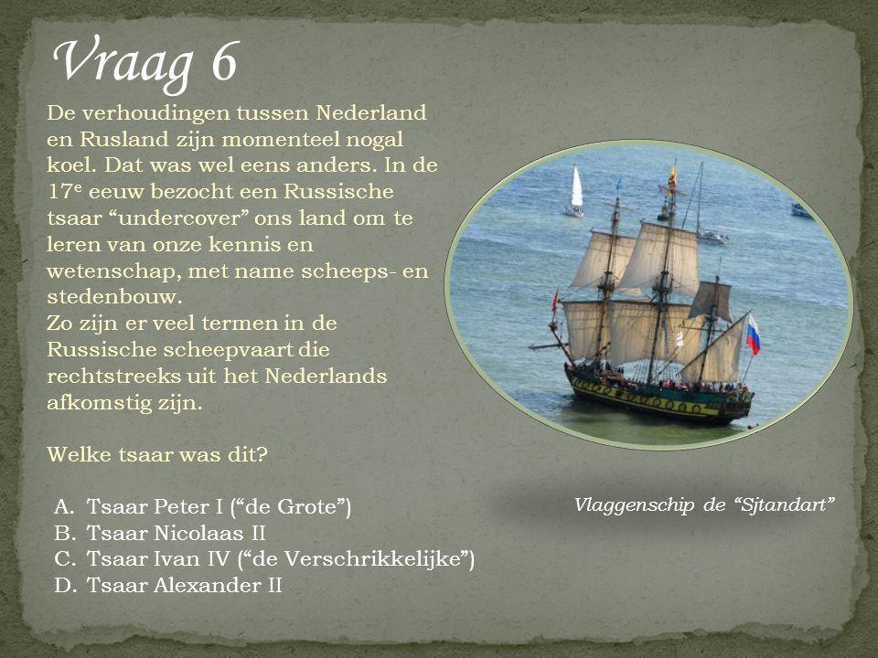 """Vraag 6 A.Tsaar Peter I (""""de Grote"""") B.Tsaar Nicolaas II C.Tsaar Ivan IV (""""de Verschrikkelijke"""") D.Tsaar Alexander II De verhoudingen tussen Nederland"""