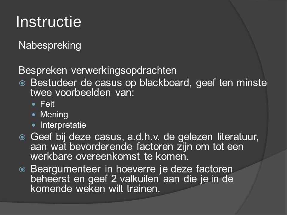 Instructie Nabespreking Bespreken verwerkingsopdrachten  Bestudeer de casus op blackboard, geef ten minste twee voorbeelden van: Feit Mening Interpretatie  Geef bij deze casus, a.d.h.v.