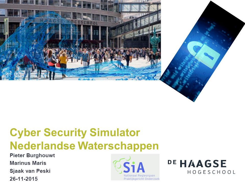 Pieter Burghouwt Marinus Maris Sjaak van Peski 26-11-2015 Cyber Security Simulator Nederlandse Waterschappen