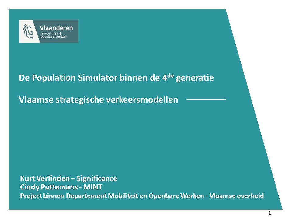 1 De Population Simulator binnen de 4 de generatie Vlaamse strategische verkeersmodellen Kurt Verlinden – Significance Cindy Puttemans - MINT Project binnen Departement Mobiliteit en Openbare Werken - Vlaamse overheid