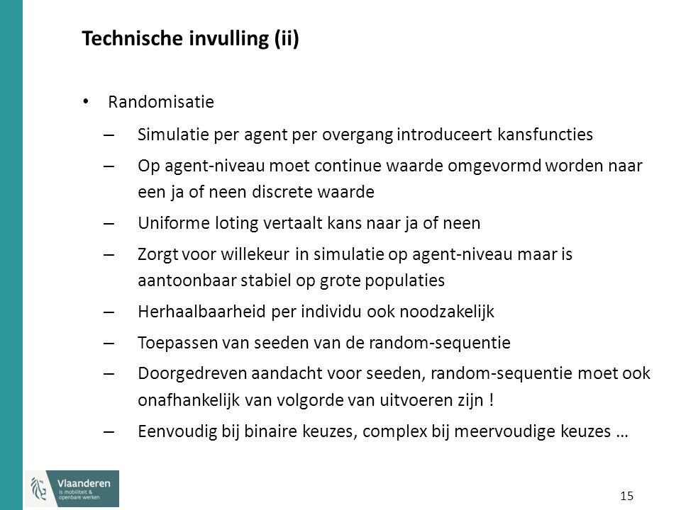 15 Technische invulling (ii) Randomisatie – Simulatie per agent per overgang introduceert kansfuncties – Op agent-niveau moet continue waarde omgevorm