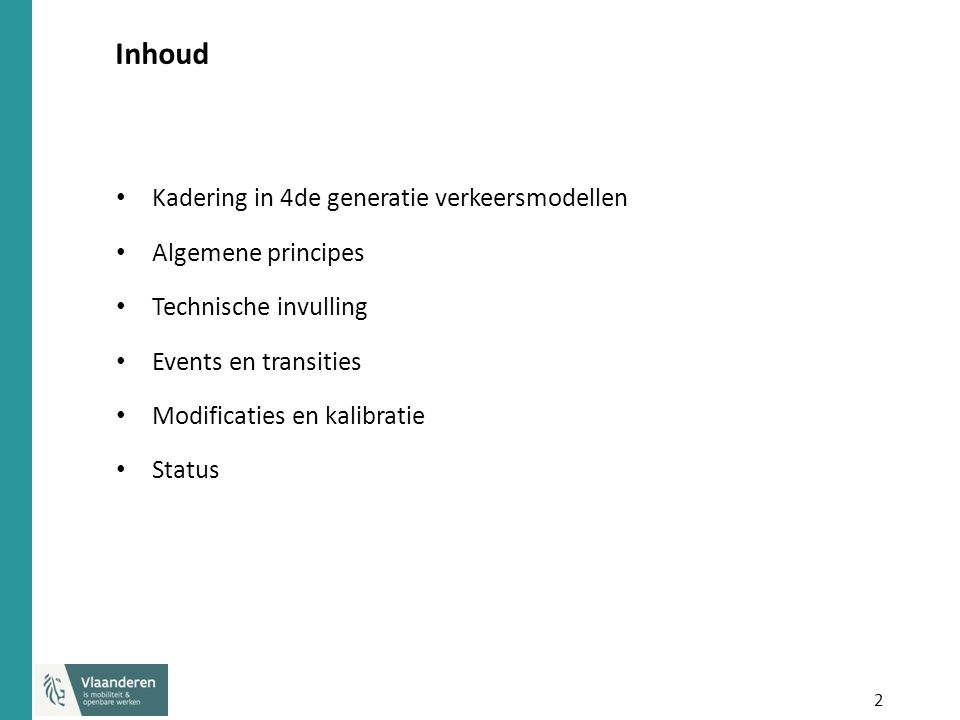 2 Inhoud Kadering in 4de generatie verkeersmodellen Algemene principes Technische invulling Events en transities Modificaties en kalibratie Status