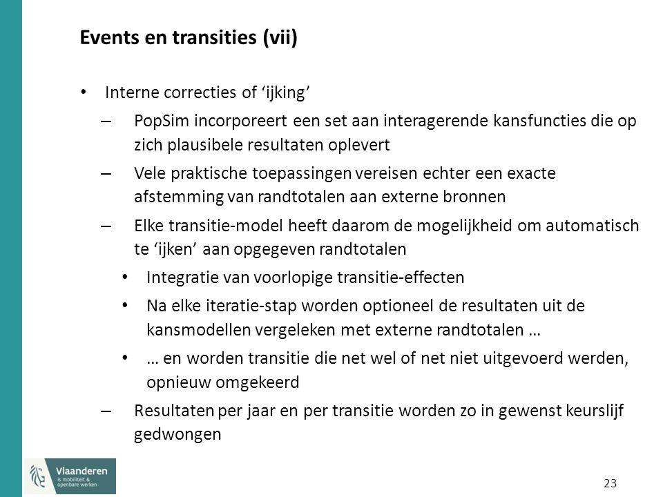 23 Events en transities (vii) Interne correcties of 'ijking' – PopSim incorporeert een set aan interagerende kansfuncties die op zich plausibele resul
