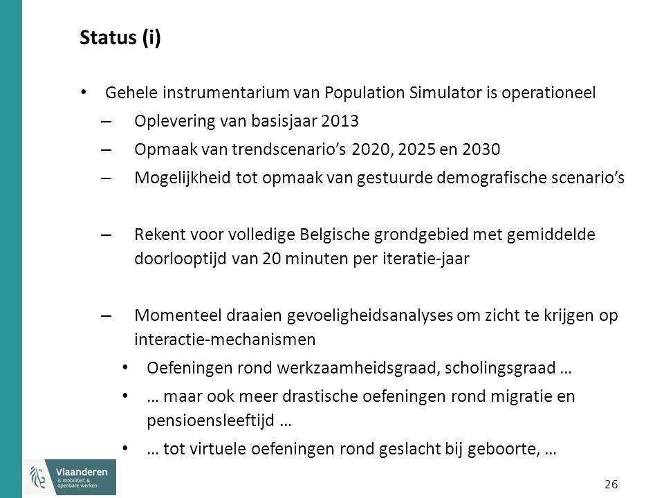 26 Status (i) Gehele instrumentarium van Population Simulator is operationeel – Oplevering van basisjaar 2013 – Opmaak van trendscenario's 2020, 2025 en 2030 – Mogelijkheid tot opmaak van gestuurde demografische scenario's – Rekent voor volledige Belgische grondgebied met gemiddelde doorlooptijd van 20 minuten per iteratie-jaar – Momenteel draaien gevoeligheidsanalyses om zicht te krijgen op interactie-mechanismen Oefeningen rond werkzaamheidsgraad, scholingsgraad … … maar ook meer drastische oefeningen rond migratie en pensioensleeftijd … … tot virtuele oefeningen rond geslacht bij geboorte, …
