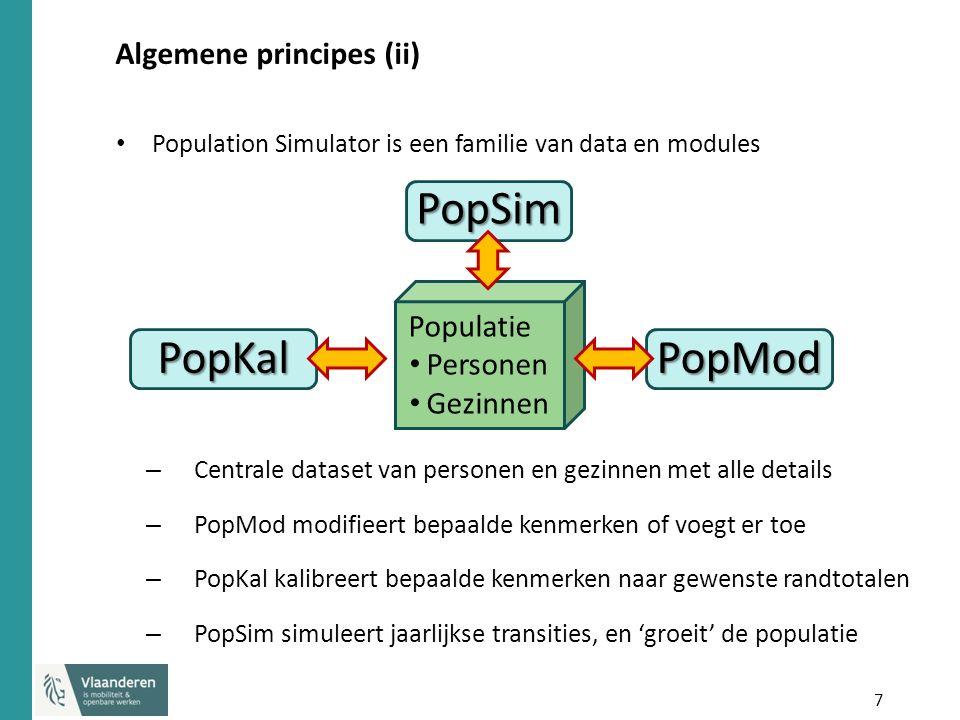 7 Algemene principes (ii) Population Simulator is een familie van data en modules – Centrale dataset van personen en gezinnen met alle details – PopMod modifieert bepaalde kenmerken of voegt er toe – PopKal kalibreert bepaalde kenmerken naar gewenste randtotalen – PopSim simuleert jaarlijkse transities, en 'groeit' de populatie PopSim Populatie Personen Gezinnen PopModPopKal