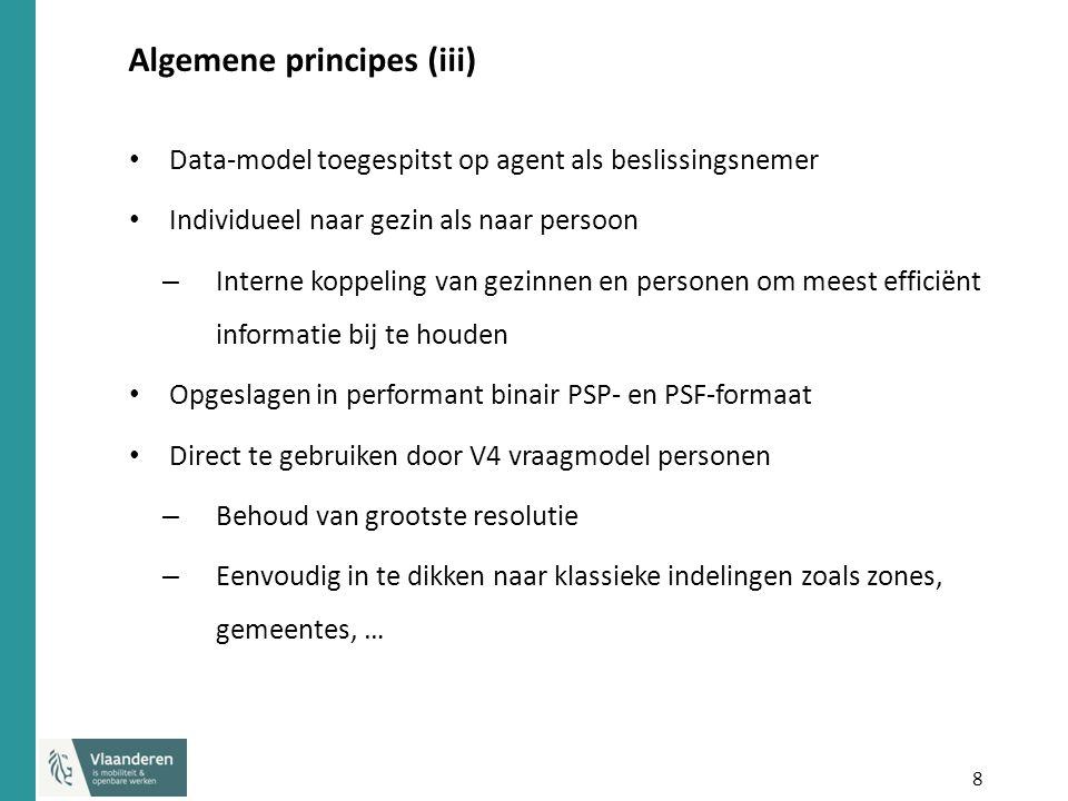8 Algemene principes (iii) Data-model toegespitst op agent als beslissingsnemer Individueel naar gezin als naar persoon – Interne koppeling van gezinn