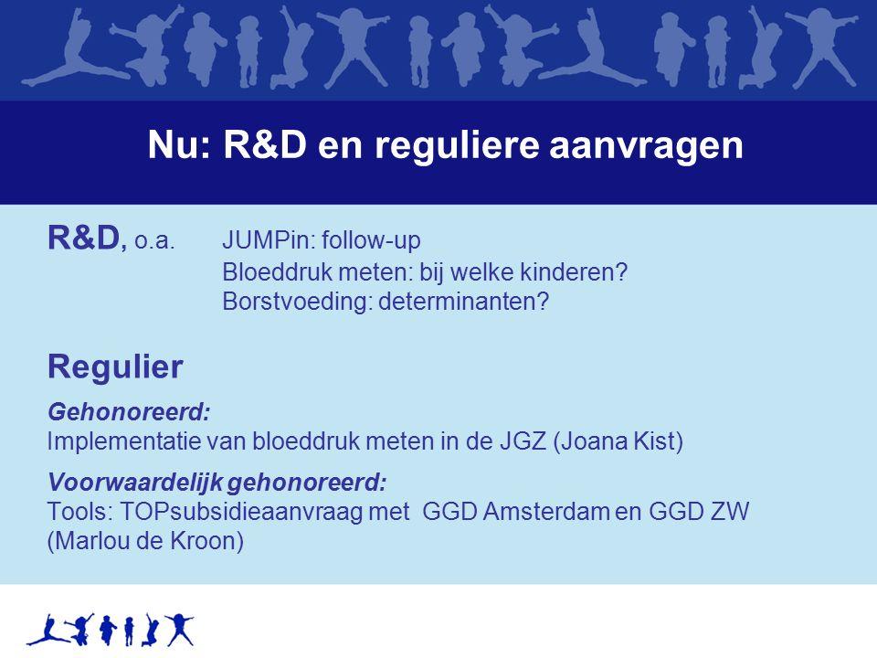 Nu: R&D en reguliere aanvragen R&D, o.a.JUMPin: follow-up Bloeddruk meten: bij welke kinderen.