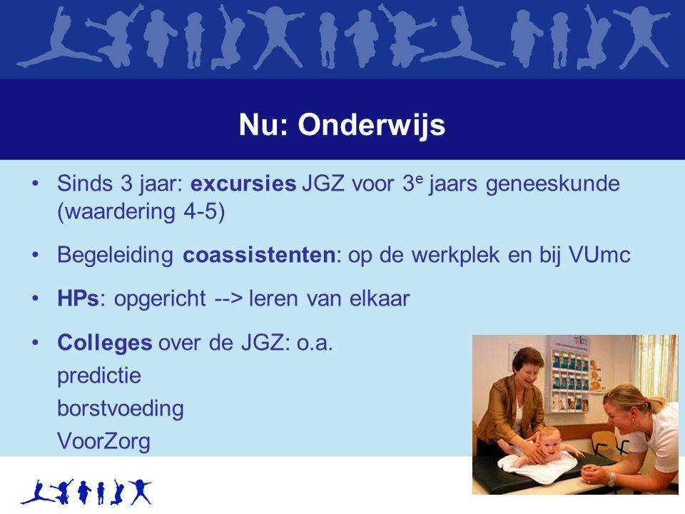 Nu: Onderwijs Sinds 3 jaar: excursies JGZ voor 3 e jaars geneeskunde (waardering 4-5) Begeleiding coassistenten: op de werkplek en bij VUmc HPs: opger