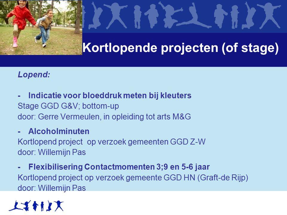 Kortlopende projecten (of stage) Lopend: -Indicatie voor bloeddruk meten bij kleuters Stage GGD G&V; bottom-up door: Gerre Vermeulen, in opleiding tot
