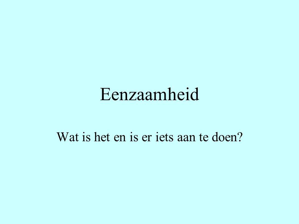 Geschatte cijfers 20% van de Nederlanders heeft weinig binding met anderen 10% heeft geen echte vrienden 5-10% voelt zich vaak eenzaam 20-30% voelt zich tijdelijk of matig eenzaam Amsterdam heeft 80.000 eenzame mensen