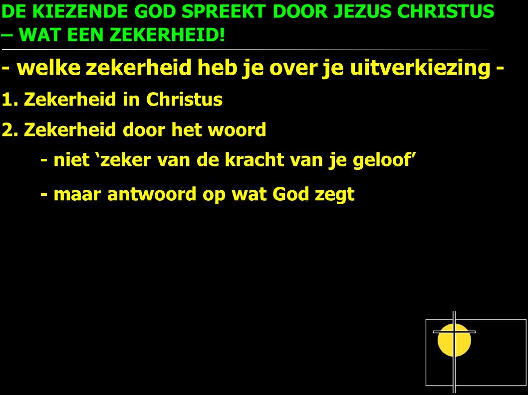 DE KIEZENDE GOD SPREEKT DOOR JEZUS CHRISTUS – WAT EEN ZEKERHEID.