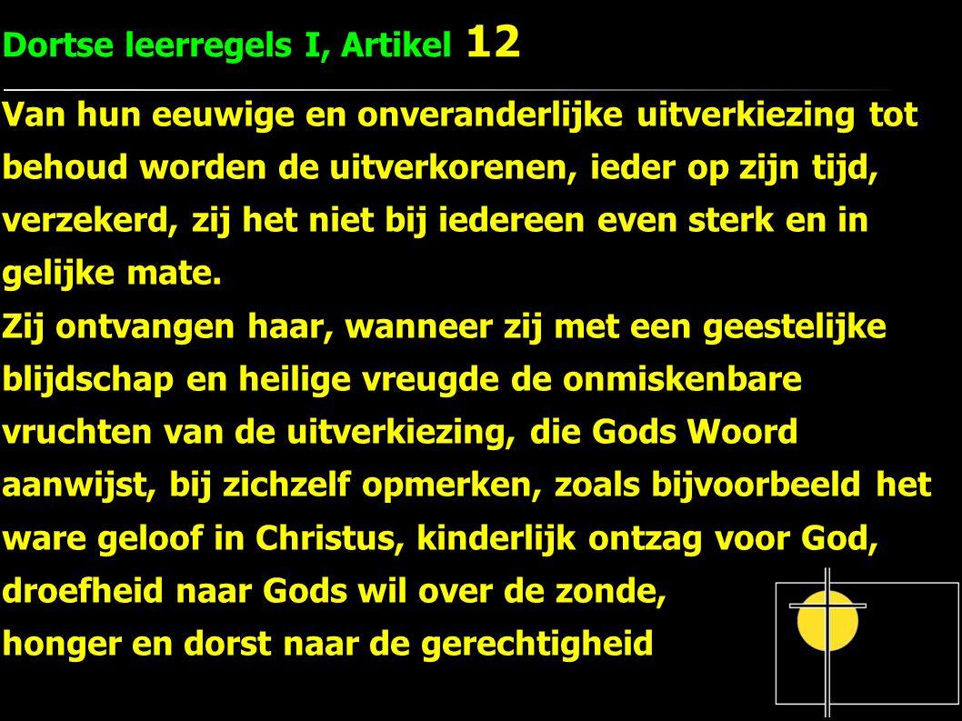 Dortse leerregels I, Artikel 12 Van hun eeuwige en onveranderlijke uitverkiezing tot behoud worden de uitverkorenen, ieder op zijn tijd, verzekerd, zij het niet bij iedereen even sterk en in gelijke mate.